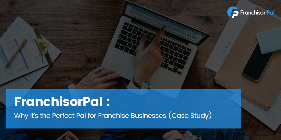 FranchisorPal: Why It's the Perfect Pal for Franchise Businesses (Case Study)