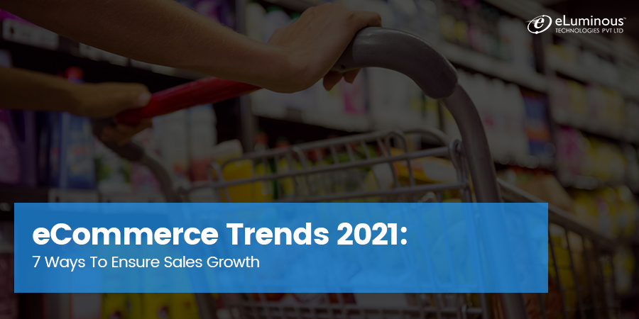 eCommerce Trends 2021: 7 Ways To Ensure Sales Growth