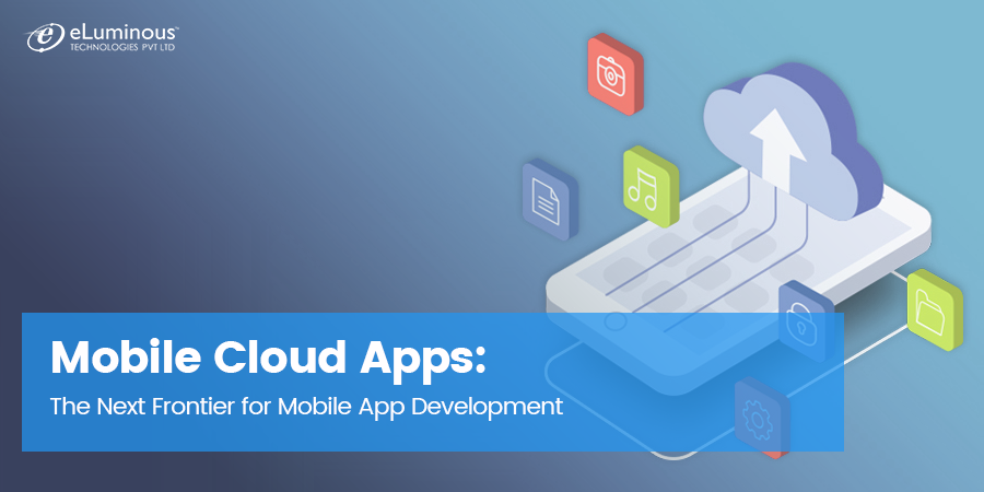 Mobile Cloud Apps: The Next Frontier for Mobile App Development