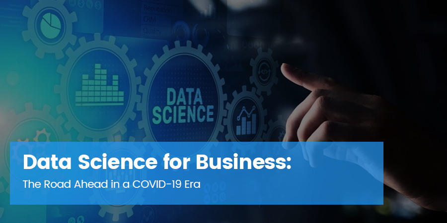 Data Science for Business: The Road Ahead in a COVID-19 Era