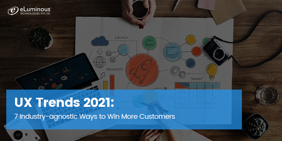 UX Trends 2021: 7 Industry-agnostic Ways to Win More Customers