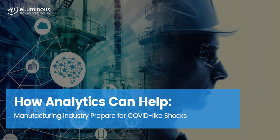 How Analytics Can Help Manufacturing Industry Prepare for COVID-like Shocks?