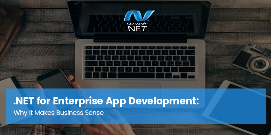 .NET for Enterprise App Development: Why It Makes Business Sense