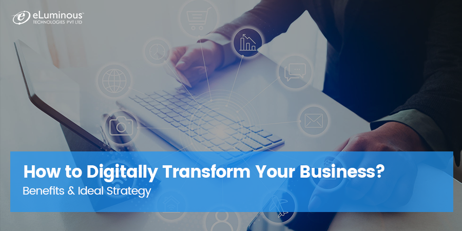 How to Digitally Transform Your Business? Benefits & Ideal Strategy