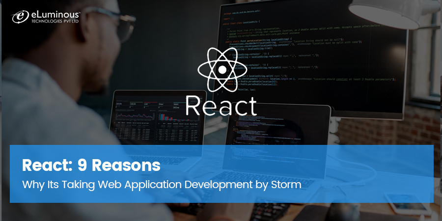 React: 9 Reasons Why Its Taking Web Development by Storm