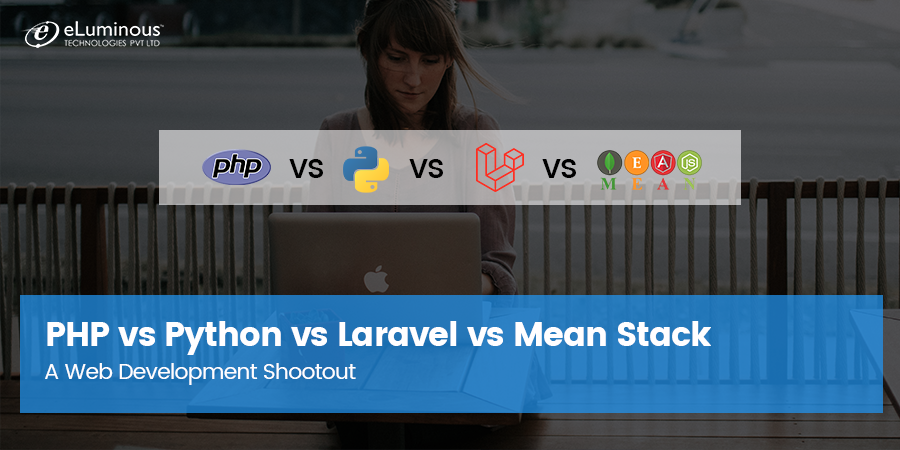 PHP vs Python vs Laravel vs Mean Stack: A Web Development Shootout