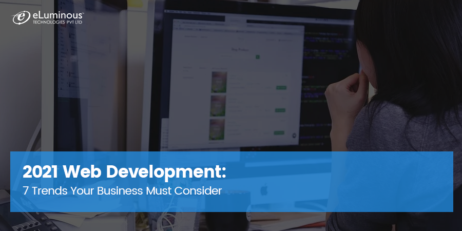 2021 Web Development: 7 Trends Your Business Must Consider