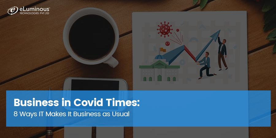 Business in Covid Times: 8 Ways IT Makes It Business as Usual