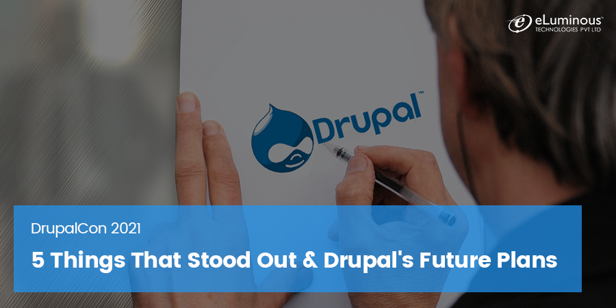 DrupalCon 2021: 5 Things That Stood Out & Drupal's Future Plans